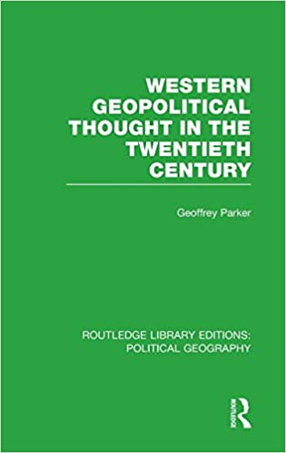 Western Geopolitical Thought in the Twentieth Century (Routledge Library Editions: Political Geography) (Volume 16)