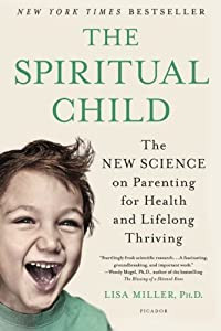 The Spiritual Child: The Science on Parenting for Health and Lifelong Thriving