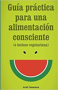 Guía Práctica Para Una Alimentación Consciente: por Esteban Cosín epub