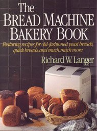 The Bread Machine Bakery Book by Richard W. Langer