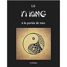 LE YI KING À LA PORTÉE DE TOUS (French Edition)