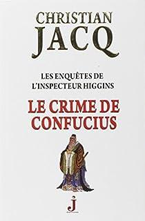 Le crime de Confucius : Les enquêtes de l'inspecteur Higgins, Jacq, Christian