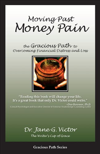 Moving Past Money Pain: The Gracious Path to Overcoming Financial Distress and Loss