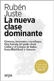 La nueva clase dominante: Amazon.es: Juste, Rubén: Libros