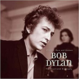 Bob Dylan: An Illustrated Biography: Chris Rushby: 9781566499996 ...