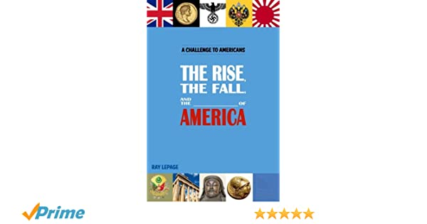 The Rise, the Fall and the ______ of America!: Ray Lepage