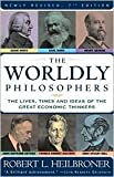 img - for The Worldly Philosophers: The Lives, Times And Ideas Of The Great Economic Thinkers by Robert L. Heilbroner, Robert L. Heilbroner (Preface by) book / textbook / text book