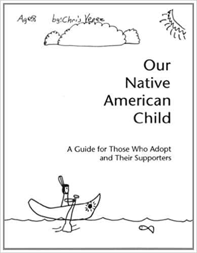 Our Native American Child: A Guide for Those Who Adopt and