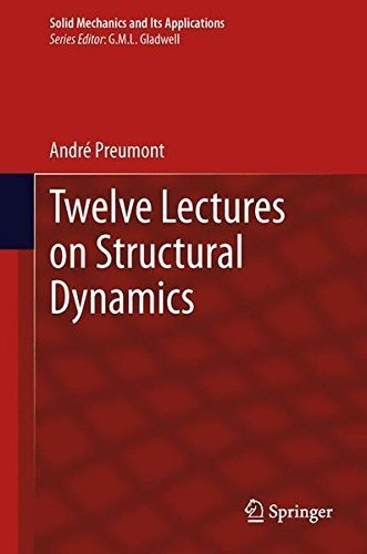 Twelve Lectures on Structural Dynamics (Solid Mechanics and Its Applications) by Andr? Preumont (2013-04-26)