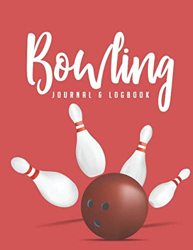 Bowling Journal & Logbook: An Essential Must Have For Bowlers Keep Track Of Scores Players With Plenty Of Room For Notes Perfect Gift  For Any Man Or Woman Who Bowls