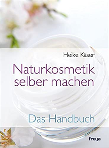 Naturkosmetik Selber Machen Das Handbuch Amazon De Heike Kaser