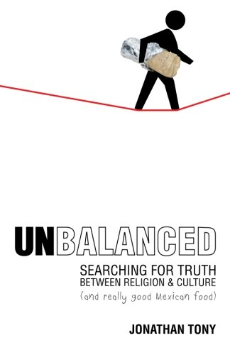 Unbalanced: Searching for Truth Between Religion and Culture (and Really Good Mexican Food)