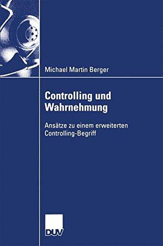 Controlling und Wahrnehmung: Ansätze zu einem Erweiterten Controlling-Begriff