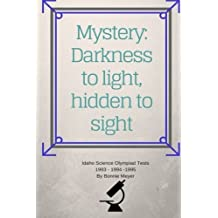 Mystery: Darkness to Light, Hidden to Sight: Thoughts Concerning Home Schooling and Hosting the Idaho Science Olympiad 1993 1994 1995