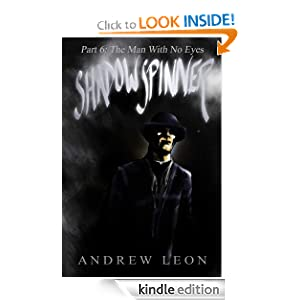 Part Six: The Man with No Eyes (Shadow Spinner) Andrew Leon and Rusty Webb