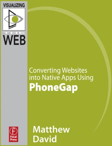 Converting Websites into Native Apps using PhoneGap by Matthew David, Publisher : Focal Press