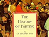 img - for [(The History of Farting)] [By (author) Benjamin Bart] published on (July, 1997) book / textbook / text book