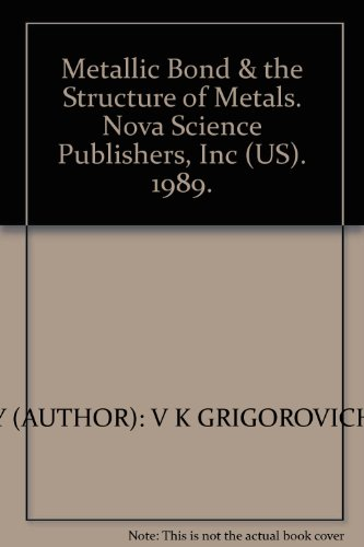 The Metallic Bond and the Structure of Metals (Of the USSR; 4) (English and Russian Edition)