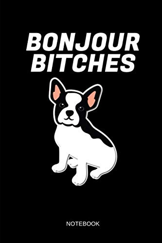 Bonjour Bitches - Notebook: Lined French Bulldog Notebook / Journal. Funny Frenchie Accessories & Novelty French Bulldog Gift Idea.