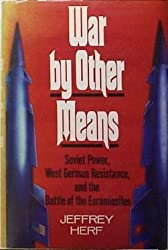 War by Other Means: Soviet Power, West German Resistance, and the Battle of the Euromissiles