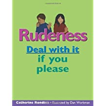 By Catherine Rondina - Rudeness: Deal with it if you please