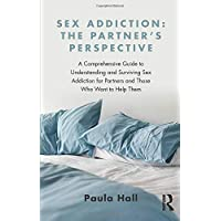 Sex Addiction: The Partner's Perspective: A Comprehensive Guide to Understanding and Surviving Sex Addiction For…