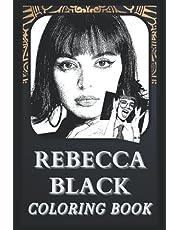 Rebecca Black Coloring Book: Incredible Rebecca Black Illustrations For Every Age. ( Great Gift, Fun Activity, Boredom Breaker)
