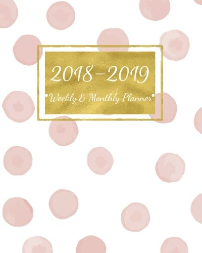 2018 - 2019 Weekly & Monthly Planner: 2018 - 2019 For Two Year Planner | 365 Daily Weekly And Monthly Calendar | Agenda Schedule Organizer Logbook and ... Cover (24 Month Calendar Planner) (Volume 16)