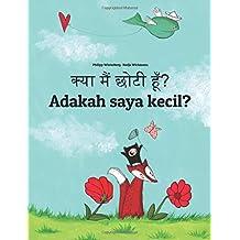 Kya maim choti hum? Adakah saya kecil?: Hindi-Malay (Bahasa Melayu): Children's Picture Book (Bilingual Edition) (Hindi and Malayalam Edition)