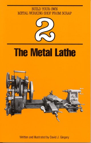 The Metal Lathe (Build Your Own Metal Working Shop from Scrap)