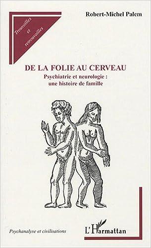 Livre gratuits en ligne De la folie au cerveau : Psychiatrie et neurologie : une histoire de famille pdf ebook
