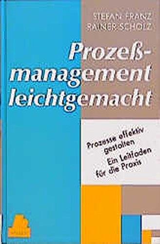 Prozeßmanagement leichtgemacht: Prozesse effektiv gestalten. Ein Leitfaden für die Praxis