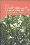 La cura dell'albero ornamentale in città. Impianto, potatura, sicurezza