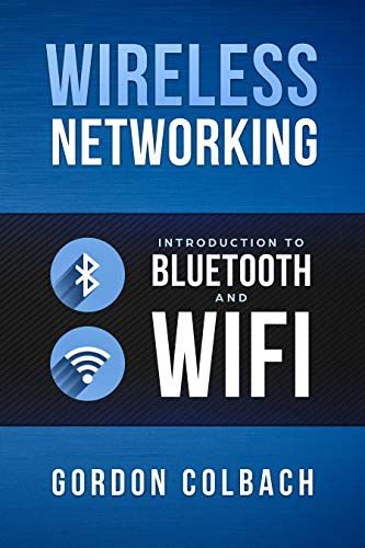 Wireless Networking: Introduction to Bluetooth and WiFi (Introduction To Computer Networks And Data Communications)
