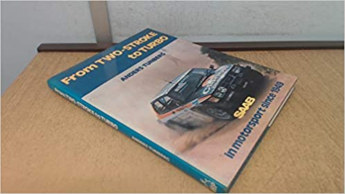 From Two-Stroke to Turbo: Saab in Motor Sports Since 1949: Anders Tunberg: 9780900549571: Amazon.com: Books