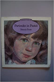 Painting Portraits in Pastel (Leisure Arts) by Dennis Frost (1980-12-01)