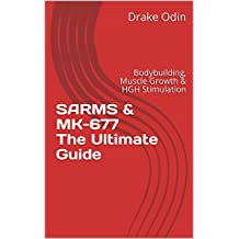 Sarms & MK-677 The Ultimate Guide: Bodybuilding, Muscle Growth & HGH Stimulation