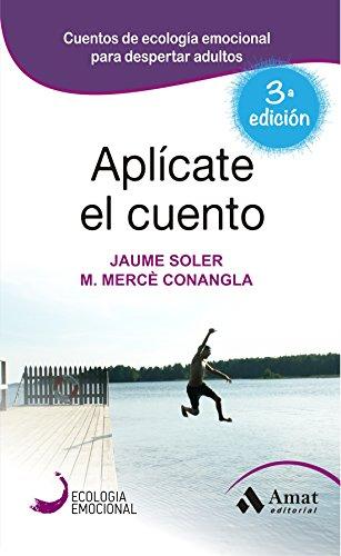 Aplícate el Cuento: Relatos de Ecología Emocional (Spanish Edition)