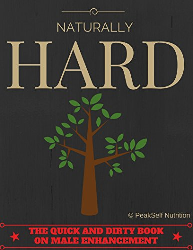 Naturally HARD: The Quick and Dirty Book on Male Enhancement ()