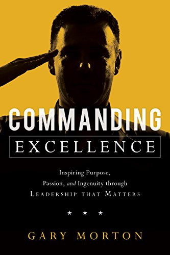 Commanding Excellence: Inspiring Purpose, Passion, and Ingenuity through Leadership that Matters cover