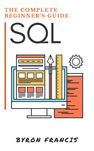 SQL : The Complete Beginner's Guide - Step By Step Instructions (The Black Book)