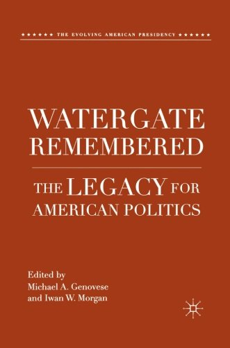 Watergate Remembered: The Legacy for American Politics (The Evolving American Presidency)