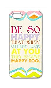 iPhone 5S 5 Case - Be So Happy That When Others Look At You They Become Happy Too Hard Plastic Back Protection Phone Case Cover -2005