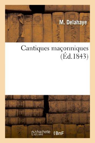 Cantiques Maconniques, Chantes Par Le F M. Delahaye (Arts) (French Edition)