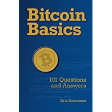 Bitcoin Basics: 101 Questions and Answers by Eric Sammons (2015-10-30)