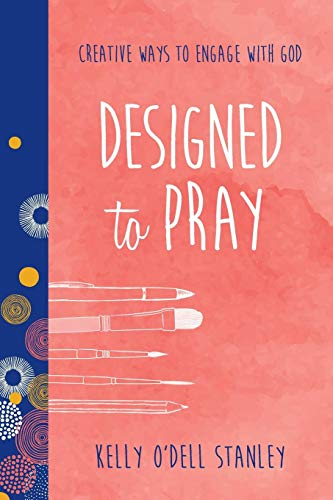 Designed to Pray: Creative Ways to Engage with God (BELONG) (Best Way To Pray To God)
