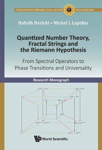 (Quantized Number Theory, Fractal Strings and the Riemann Hypothesis: From Spectral Operators to Phase Transitions and Universality (Fractals and Dynamics in Mathematics, Science, and the Arts:))