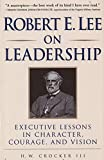 Robert E. Lee on Leadership: Executive Lessons in