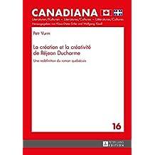 La création et la créativité de Réjean Ducharme: Une redéfinition du roman québécois