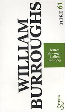 Lettres de Tanger à Allen Ginsberg : 1953-1957 par Burroughs